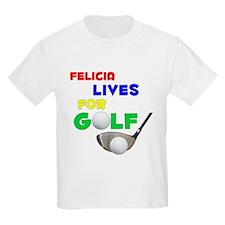Felicia Lives for Golf - T-Shirt
