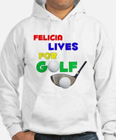 Felicia Lives for Golf - Hoodie