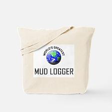 World's Greatest MUD LOGGER Tote Bag