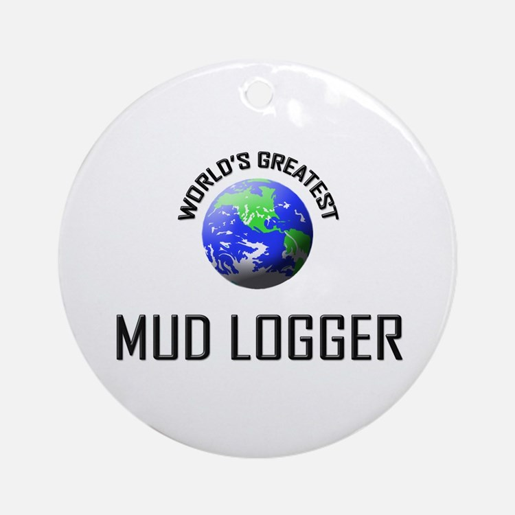 World's Greatest MUD LOGGER Ornament (Round)