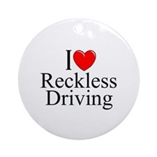 """I Love Reckless Driving"" Ornament (Round)"
