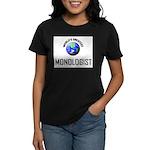World's Greatest MONOLOGIST Women's Dark T-Shirt