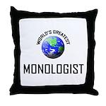 World's Greatest MONOLOGIST Throw Pillow