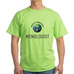 World's Greatest MONOLOGIST Green T-Shirt