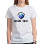 World's Greatest MONOLOGIST Women's T-Shirt