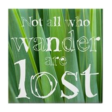 All who wander are not lost Tile Coaster