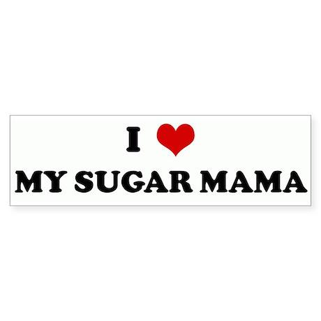 I Love MY SUGAR MAMA Bumper Sticker