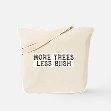 MORE TREES LESS BUSH Tote Bag