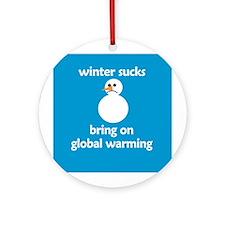 Winter Sucks - bring on globa Ornament (Round)