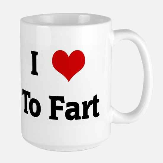 I Love To Fart Mugs
