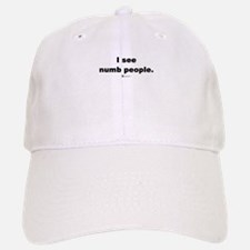 I see numb people - Baseball Baseball Cap