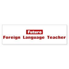 Future Foreign Language Teach Bumper Bumper Sticker