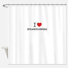 I Love STRAWFLOWERS Shower Curtain