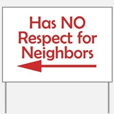 Bad Neighbors Has No Respect Yard Sign