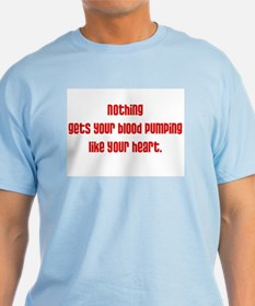 Nothing gets your blood pumpi T-Shirt