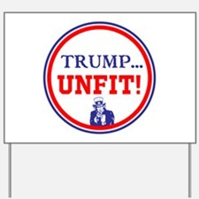 Trump is the unfit candidate Yard Sign
