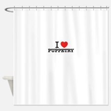I Love PUPPETRY Shower Curtain