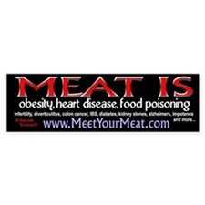 Bumper Sticker- Meat is Obesity, heart disease,etc
