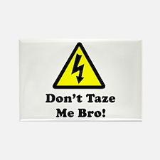 Don't Taze Me Bro! Rectangle Magnet