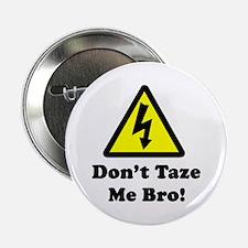 "Don't Taze Me Bro! 2.25"" Button"