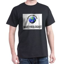 World's Greatest MARTYROLOGIST T-Shirt