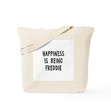 Happiness is being Freddie Tote Bag