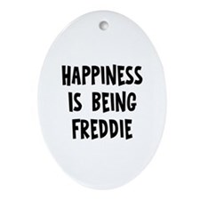 Happiness is being Freddie Oval Ornament