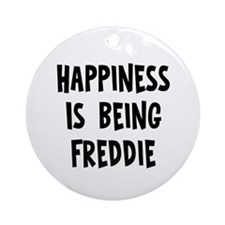 Happiness is being Freddie Ornament (Round)