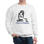 I Don't Do Windows! Sweatshirt