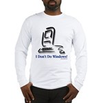 I Don't Do Windows! Long Sleeve T-Shirt