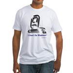 I Don't Do Windows! Fitted T-Shirt