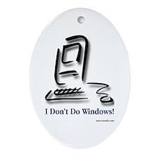 I Don't Do Windows! Ornament (Oval)