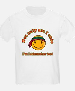 Not only am I cute I'm Lithuanian too T-Shirt