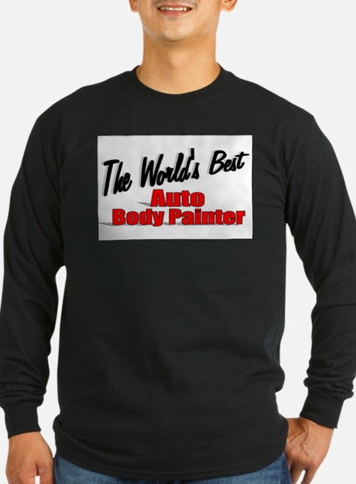 """""""The World's Best Auto Body Painter"""" Long Sleeve T"""