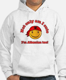 Not only am i cute I'm Albanaian too Hoodie