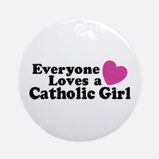 Everyone Loves a Catholic Gir Ornament (Round)