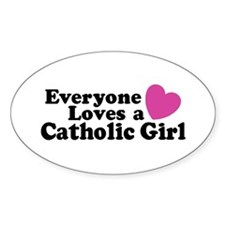 Everyone Loves a Catholic Gir Oval Decal