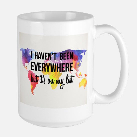 I Haven't Been Everywhere But It's On My List Mugs