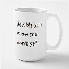Jewish you were me.... Large Mug