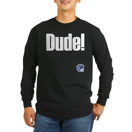Dude! Long Sleeve Dark T-Shirt