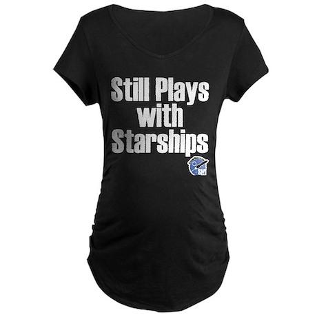 Still Plays With Starships Maternity Dark T-Shirt