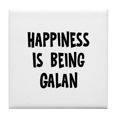 Happiness is being Galan Tile Coaster