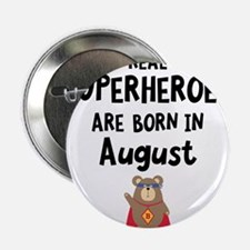 "Superheroes are born in August Czh11 2.25"" Button"