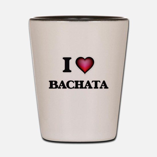 I Love BACHATA Shot Glass
