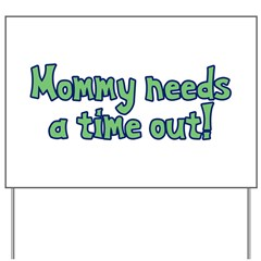 Time Out Mom Yard Sign