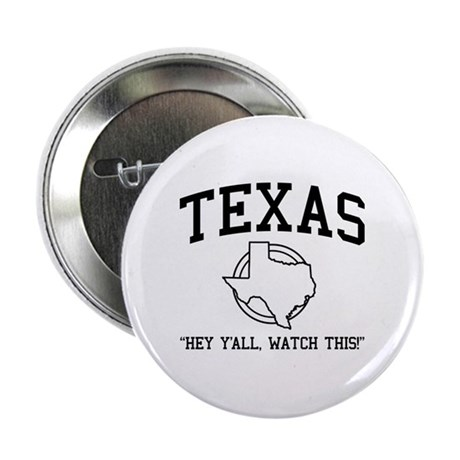 "Texas Hey y'all watch this 2.25"" Button"