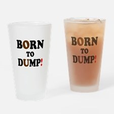 BORN TO DUMP! - Drinking Glass