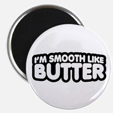 Im Smooth Like Butter Magnets