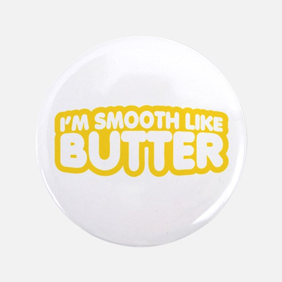 Im Smooth Like Butter Button