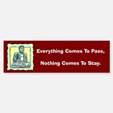 Everything Comes To Pass Bumper Bumper Bumper Sticker